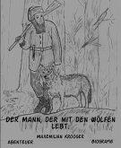 Der Mann, der mit den Wölfen lebt. (eBook, ePUB)