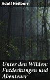 Unter den Wilden: Entdeckungen und Abenteuer (eBook, ePUB)