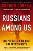 Russians Among Us: Sleeper Cells, Ghost Stories and the Hunt for Putin's Agents (eBook, ePUB)