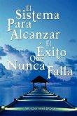 El Sistema Para Alcanzar El Exito Que Nunca Falla / The Success System That Never Fails (Spanish Edition) (eBook, ePUB)