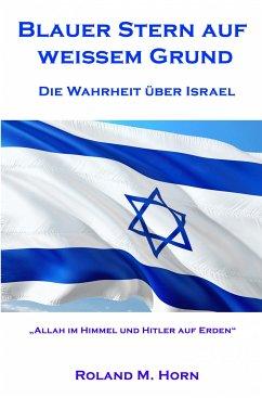 Blauer Stern auf weißem Grund - Die Wahrheit über Israel (eBook, ePUB) - Horn, Roland M.