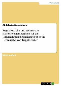 Regulatorische und technische Sicherheitsmaßnahmen für die Unternehmensfinanzierung über die Herausgabe von Krypto-Token (eBook, PDF)
