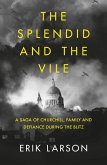 The Splendid and the Vile: A Saga of Churchill, Family and Defiance During the Blitz (eBook, ePUB)