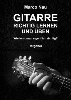 Gitarre richtig lernen und üben (eBook, ePUB) - Nau, Marco