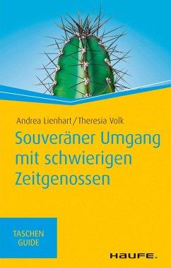 Souveräner Umgang mit schwierigen Zeitgenossen (eBook, ePUB) - Lienhart, Andrea; Volk, Theresia