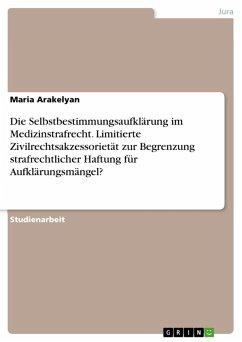 Die Selbstbestimmungsaufklärung im Medizinstrafrecht. Limitierte Zivilrechtsakzessorietät zur Begrenzung strafrechtlicher Haftung für Aufklärungsmängel? (eBook, PDF)