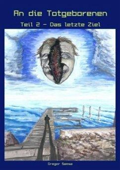 An die Totgeborenen Teil 2 - Das letzte Ziel - Samsa, Gregor