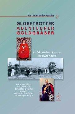 Globetrotter Abenteurer Goldgräber - Kneider, Hans-Alexander