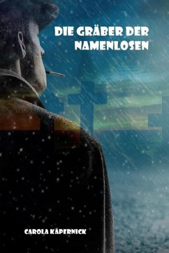 Die Gräber der Namenlosen (eBook, ePUB) - Käpernick, Carola