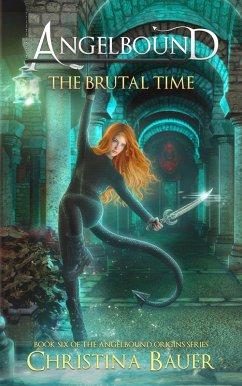 The Brutal Time (Angelbound Origins, #6) (eBook, ePUB) - Bauer, Christina