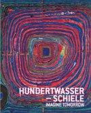 Hundertwasser - Schiele. Imagine tomorrow