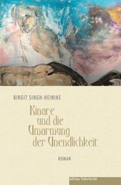 Kinare und die Umarmung der Unendlichkeit - Singh-Heinike, Birgit