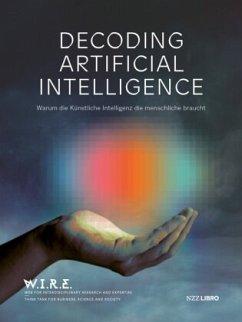 Decoding Artificial Intelligence - von Thiessen, Raphael; Pabst, Stefan; Sigrist, Stephan