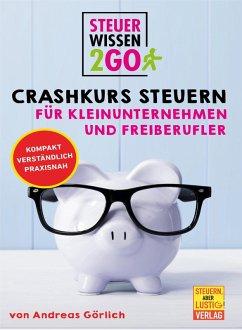 Steuerwissen2go: Crashkurs Steuern für Kleinunternehmen und Freiberufler (eBook, ePUB) - Görlich, Andreas