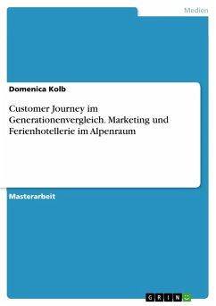 Customer Journey im Generationenvergleich. Marketing und Ferienhotellerie im Alpenraum (eBook, PDF) - Kolb, Domenica