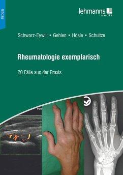 Rheumatologie exemplarisch - Schwarz-Eywill, Michael; Gehlen, Martin; Hösle, Rosmarie; Schultze, Mareen