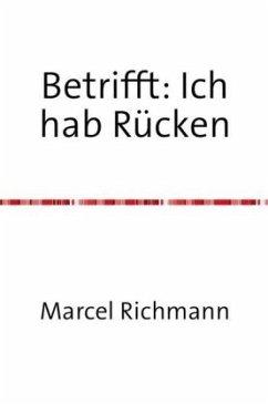 Betrifft: Ich hab Rücken - Richmann, Marcel