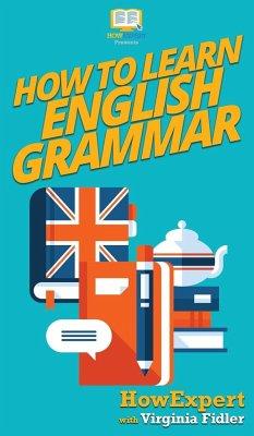 How To Learn English Grammar - Howexpert; Fidler, Virginia