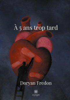 À 5 ans trop tard - Fredon, Doryan