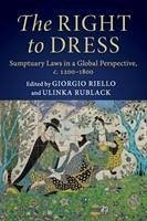 The Right to Dress: Sumptuary Laws in a Global Perspective, C.1200-1800