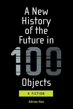 A New History of the Future in 100 Objects (eBook, ePUB) - Hon, Adrian