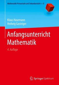Anfangsunterricht Mathematik - Hasemann, Klaus; Gasteiger, Hedwig