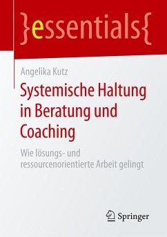 Systemische Haltung in Beratung und Coaching - Kutz, Angelika