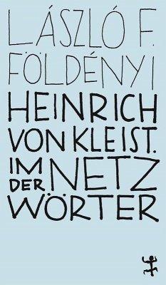 Heinrich von Kleist. Im Netz der Wörter (eBook, ePUB) - Földényi, László F.