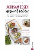 Kochbuch: Achtsam essen, gesund leben. Mit intuitiver Ernährung zum persönlichen Wohlbefinden. (eBook, ePUB)