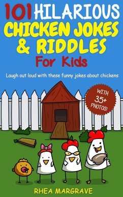 101 Hilarious Chicken Jokes & Riddles for Kids: Laugh Out Loud With These Funny Jokes About Chickens (eBook, ePUB) - Margrave, Rhea