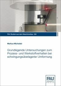 Grundlegende Untersuchungen zum Prozess- und Werkstoffverhalten bei schwingungsüberlagerter Umformung
