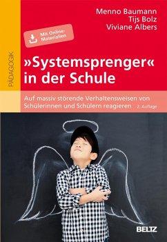 »Systemsprenger« in der Schule - Baumann, Menno; Bolz, Tijs; Albers, Viviane