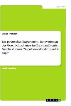 Ein poetisches Experiment. Innovationen des Geschichtsdramas in Christian Dietrich Grabbes Drama