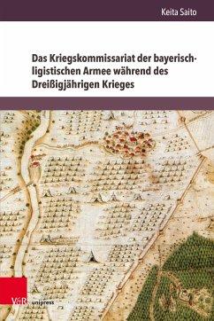 Das Kriegskommissariat der bayerisch-ligistischen Armee während des Dreißigjährigen Krieges (eBook, PDF) - Saito, Keita