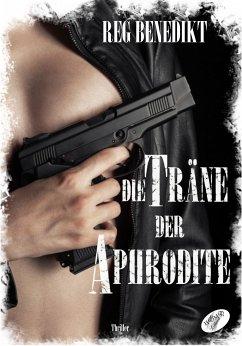 Die Träne der Aphrodite (eBook, ePUB) - Benedikt, Reg