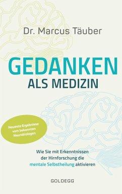 Gedanken als Medizin. Wie Sie mit Erkenntnissen der Hirnforschung die mentale Selbstheilung aktivieren. Hilfe zur Selbsthilfe mit Erkenntnissen aus Wissenschaft & Mentaltraining (eBook, ePUB) - Täuber, Marcus