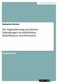 Die Stigmatisierung psychischer Erkrankungen im Arbeitsleben. Rehabilitation und Prävention (eBook, PDF)