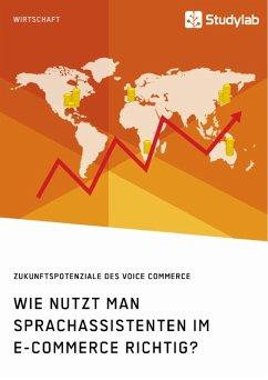 Wie nutzt man Sprachassistenten im E-Commerce richtig? Zukunftspotenziale des Voice Commerce (eBook, PDF)
