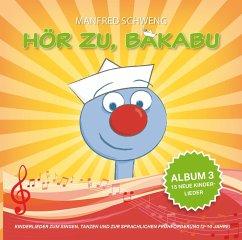 Hör zu, Bakabu: Album 3, 1 Audio-CD - Schweng, Manfred