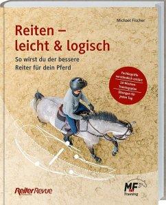 Reiten - leicht & logisch - Fischer, Michael