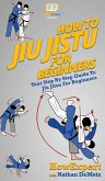 How To Jiu Jitsu For Beginners: Your Step By Step Guide To Jiu Jitsu For Beginners
