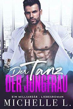 Der Tanz der Jungfrau: Ein Milliardär - Liebesroman (eBook, ePUB) - L., Michelle