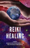 Reiki Healing for Beginners: Developing Your Intuitive and Empathic Abilities for Energy Healing - Reiki Techniques for Health and Well-being (eBook, ePUB)