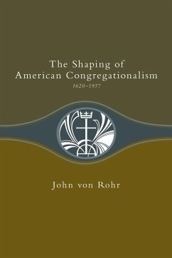 Shaping of American Congregationalism 1620-1957 (eBook, ePUB) - Rohr, John von