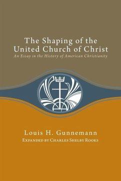 Shaping of the United Church of Christ: (eBook, ePUB) - Gunnemann, Louis H.