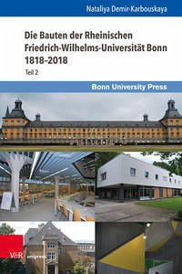 Die Bauten der Rheinischen Friedrich-Wilhelms-Universität Bonn 1818-2018