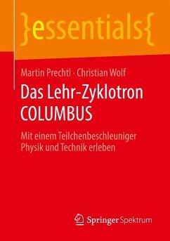 Das Lehr-Zyklotron COLUMBUS - Prechtl, Martin; Wolf, Christian