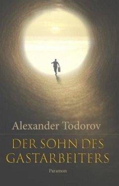 Der Sohn des Gastarbeiters - Todorov, Alexander
