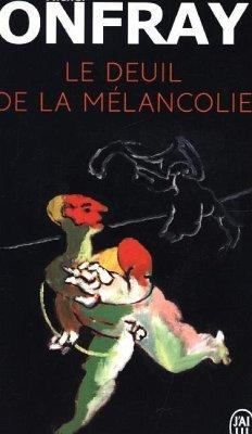 Le deuil de la mélancolie - Onfray, Michel