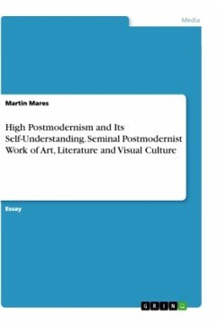 High Postmodernism and Its Self-Understanding. Seminal Postmodernist Work of Art, Literature and Visual Culture